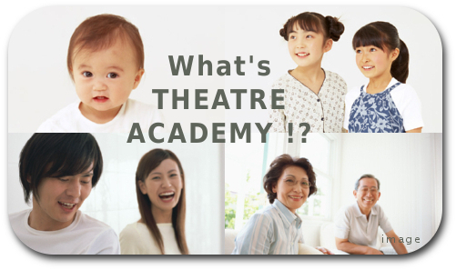 What`s THEATRE ACADEMY !?
